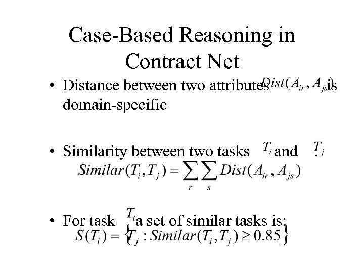 Case-Based Reasoning in Contract Net • Distance between two attributes domain-specific • Similarity between