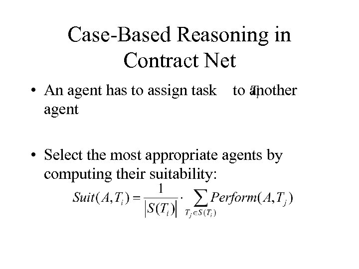 Case-Based Reasoning in Contract Net • An agent has to assign task to another