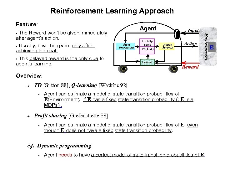 Reinforcement Learning Approach Feature: after agent's action. § Usually, it will be given only