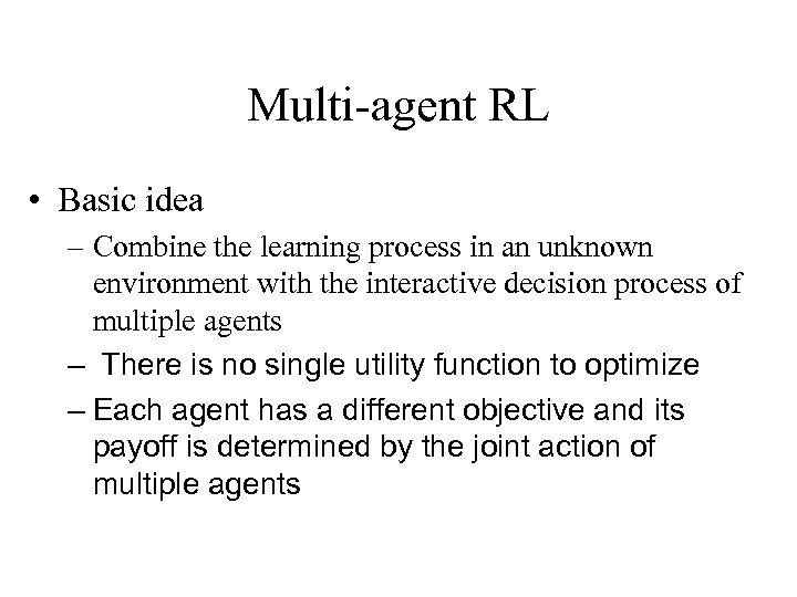 Multi-agent RL • Basic idea – Combine the learning process in an unknown environment
