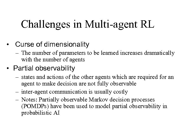 Challenges in Multi-agent RL • Curse of dimensionality – The number of parameters to