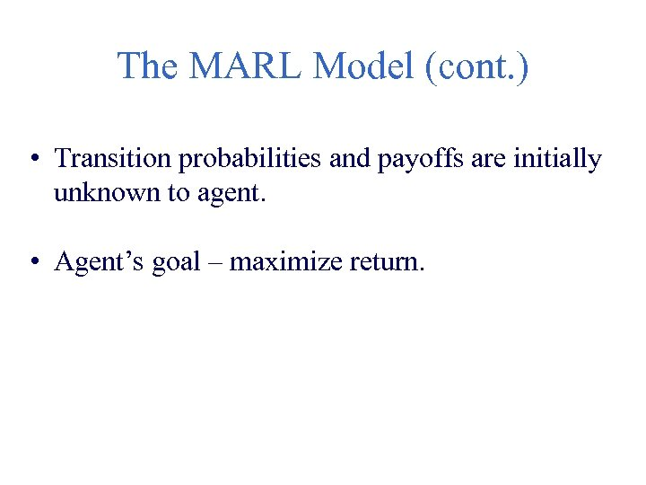The MARL Model (cont. ) • Transition probabilities and payoffs are initially unknown to