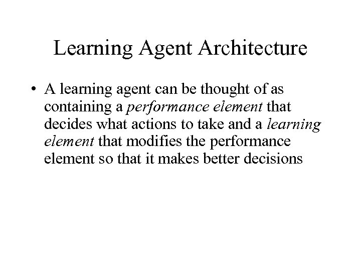 Learning Agent Architecture • A learning agent can be thought of as containing a