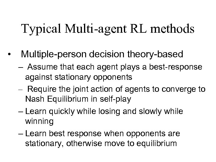Typical Multi-agent RL methods • Multiple-person decision theory-based – Assume that each agent plays