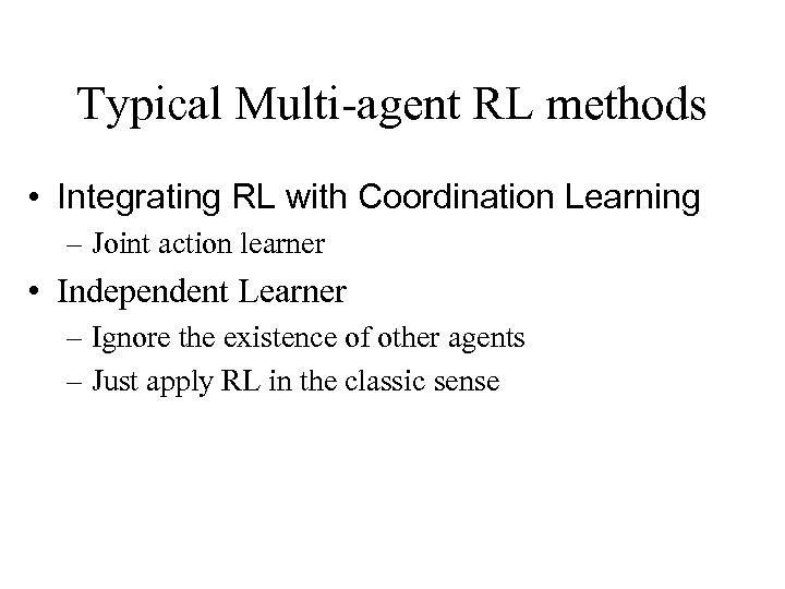 Typical Multi-agent RL methods • Integrating RL with Coordination Learning – Joint action learner