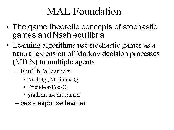 MAL Foundation • The game theoretic concepts of stochastic games and Nash equilibria •