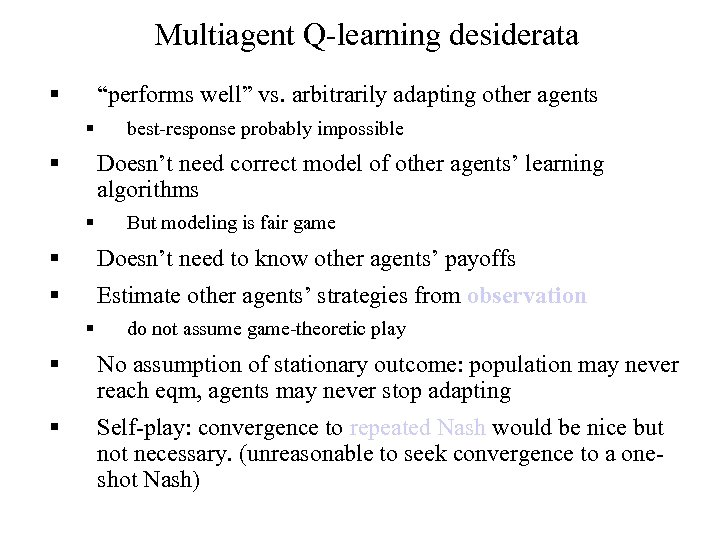 "Multiagent Q-learning desiderata § ""performs well"" vs. arbitrarily adapting other agents § § best-response"