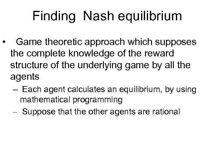 Finding Nash equilibrium • Game theoretic approach which supposes the complete knowledge of