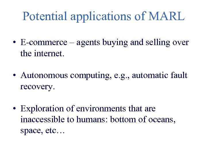 Potential applications of MARL • E-commerce – agents buying and selling over the internet.