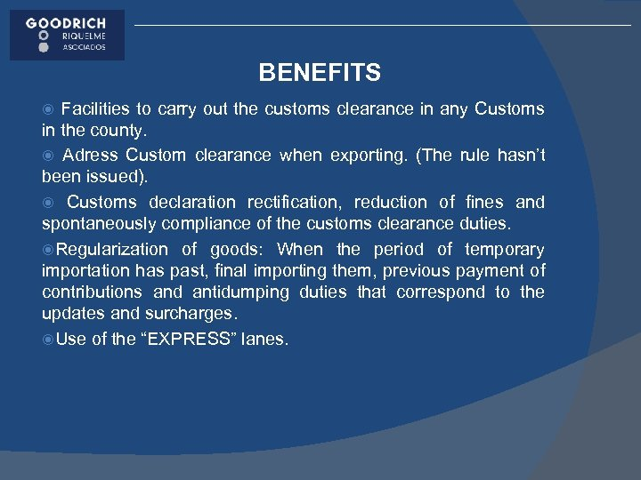 BENEFITS Facilities to carry out the customs clearance in any Customs in the county.