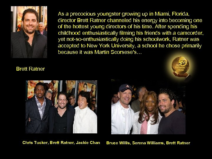 As a precocious youngster growing up in Miami, Florida, director Brett Ratner channeled his