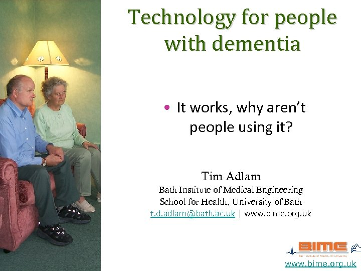 Technology for people with dementia • It works, why aren't people using it? Tim