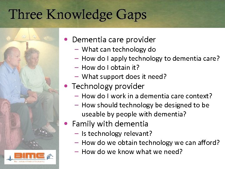 Three Knowledge Gaps • Dementia care provider – – What can technology do How