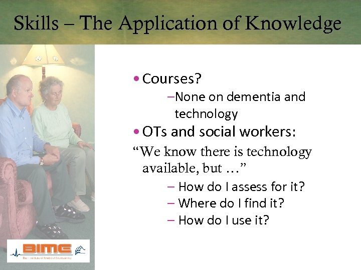Skills – The Application of Knowledge • Courses? –None on dementia and technology •