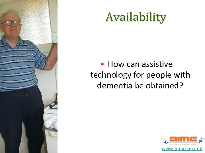 Availability • How can assistive technology for people with dementia be obtained? www. bime.