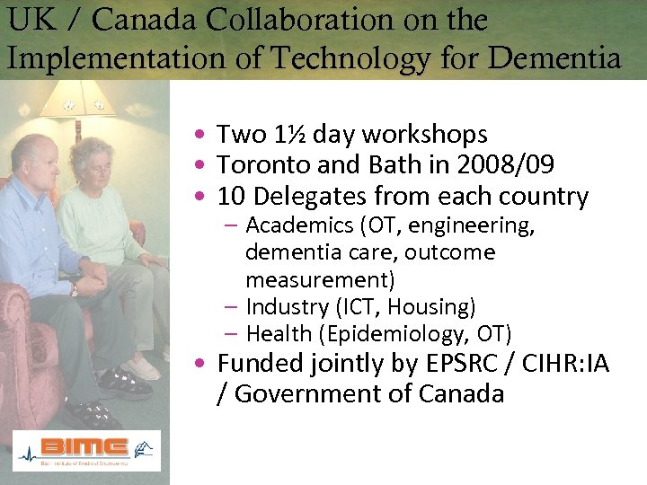 UK / Canada Collaboration on the Implementation of Technology for Dementia • Two 1½