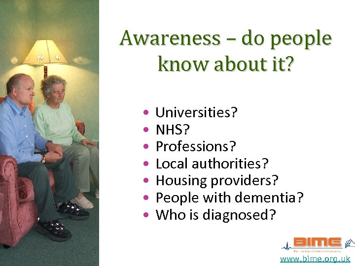 Awareness – do people know about it? • • Universities? NHS? Professions? Local authorities?