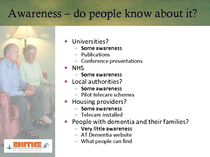 Awareness – do people know about it? • Universities? – Some awareness – Publications