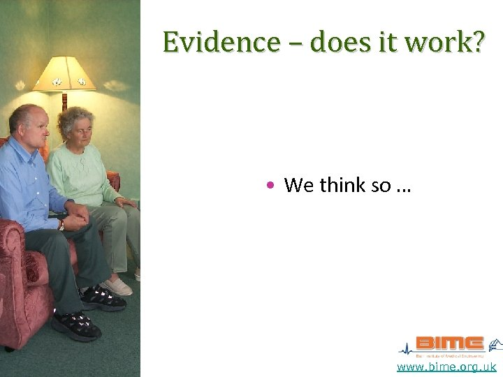 Evidence – does it work? • We think so … www. bime. org. uk