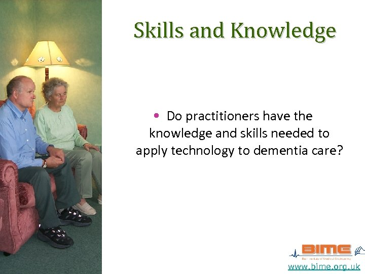 Skills and Knowledge • Do practitioners have the knowledge and skills needed to apply