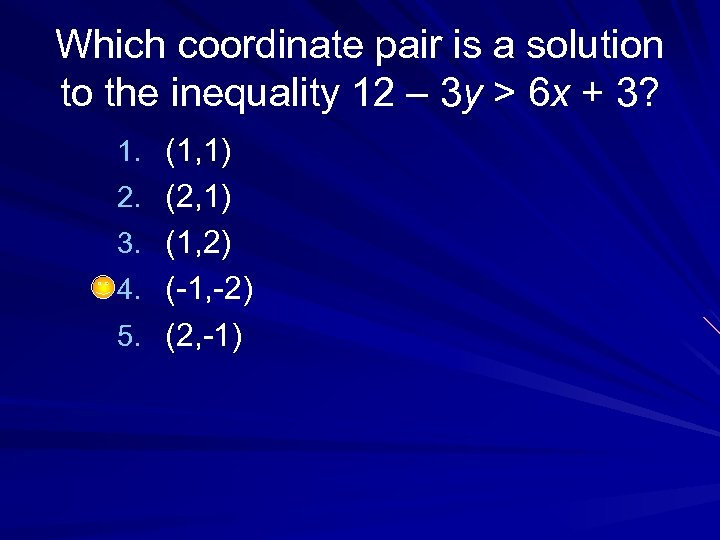 Which coordinate pair is a solution to the inequality 12 – 3 y >