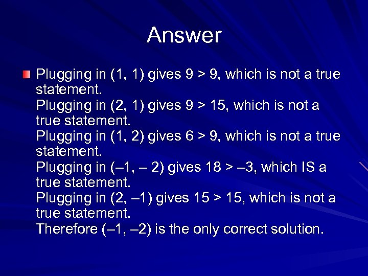 Answer Plugging in (1, 1) gives 9 > 9, which is not a true
