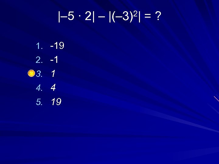 |– 5 · 2| – |(– 3)2| = ? 1. -19 2. -1 3.