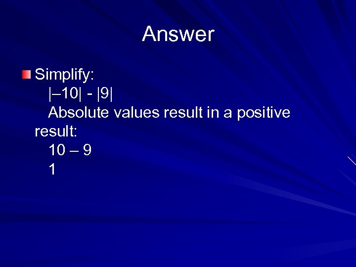 Answer Simplify:  – 10  -  9  Absolute values result in a positive result: 10