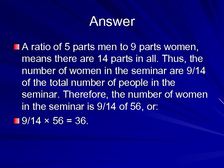 Answer A ratio of 5 parts men to 9 parts women, means there are