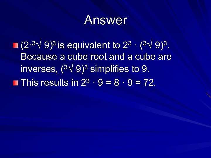 Answer (2· 3√ 9)3 is equivalent to 23 · (3√ 9)3. Because a cube