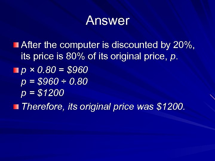 Answer After the computer is discounted by 20%, its price is 80% of its
