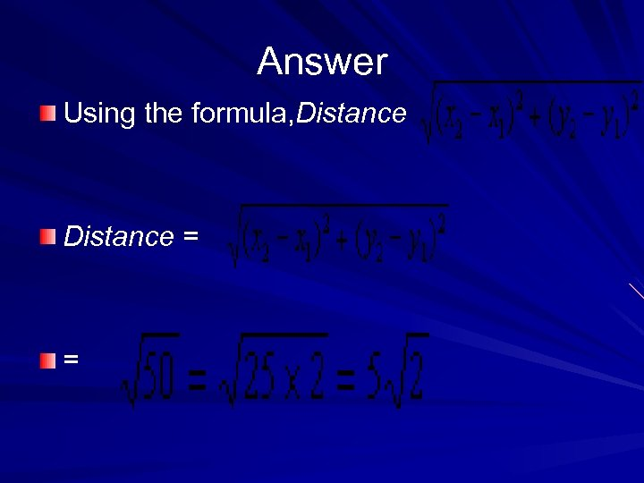Answer Using the formula, Distance = =