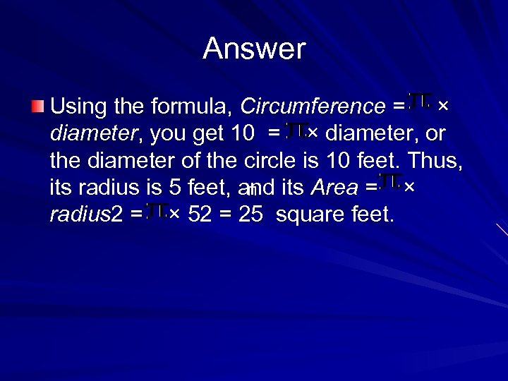 Answer Using the formula, Circumference = × diameter, you get 10 = × diameter,