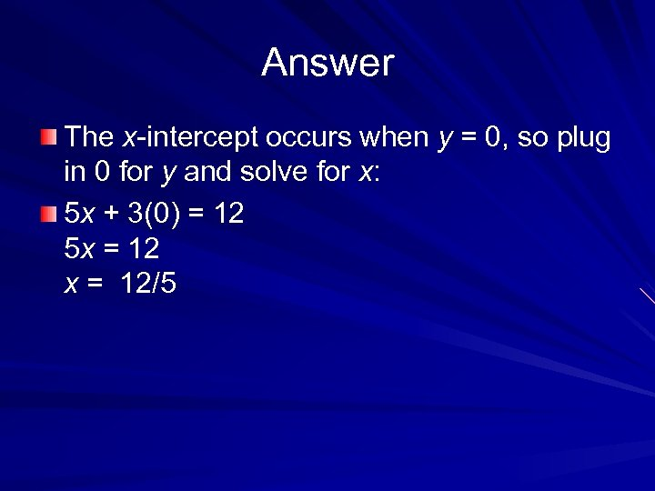 Answer The x-intercept occurs when y = 0, so plug in 0 for y