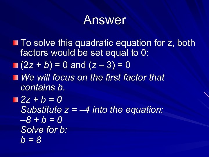 Answer To solve this quadratic equation for z, both factors would be set equal