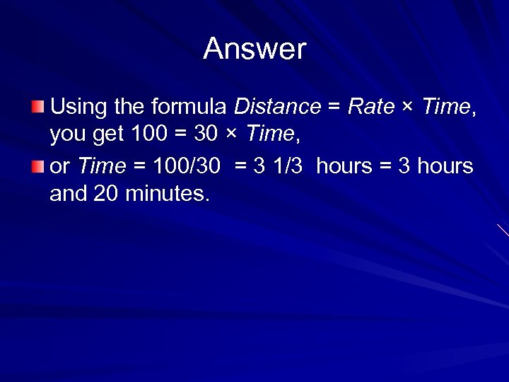 Answer Using the formula Distance = Rate × Time, you get 100 = 30