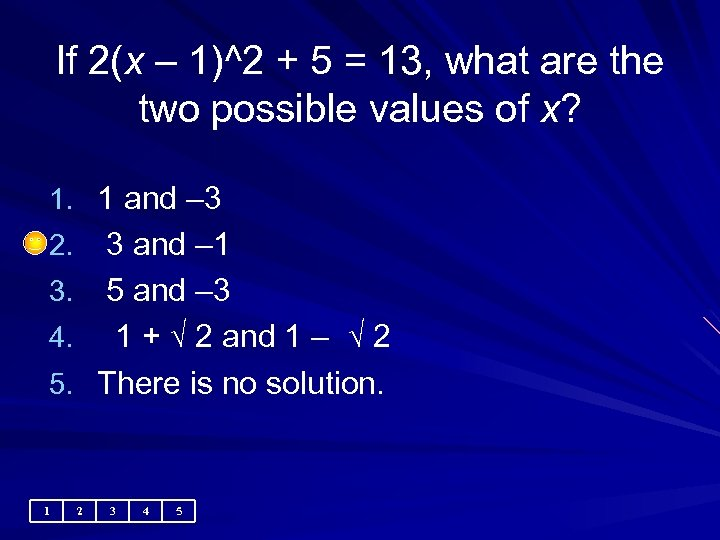 If 2(x – 1)^2 + 5 = 13, what are the two possible values