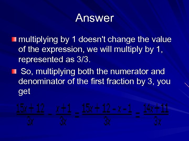 Answer multiplying by 1 doesn't change the value of the expression, we will multiply
