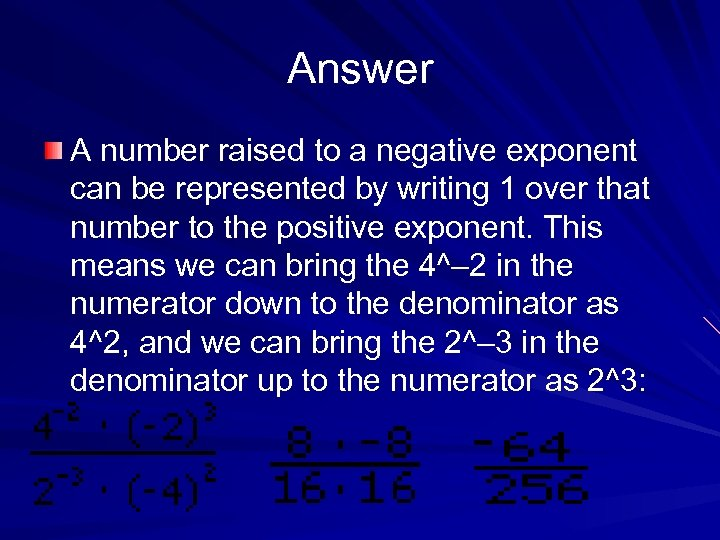 Answer A number raised to a negative exponent can be represented by writing 1