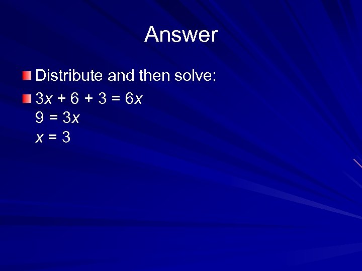 Answer Distribute and then solve: 3 x + 6 + 3 = 6 x