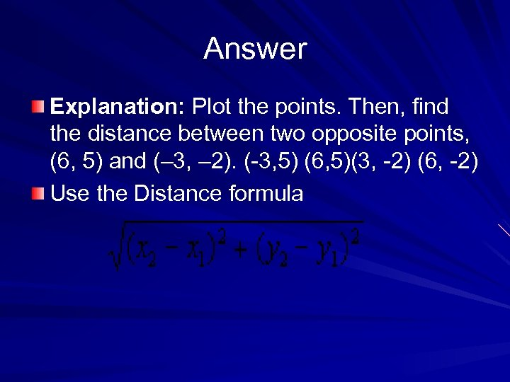 Answer Explanation: Plot the points. Then, find the distance between two opposite points, (6,