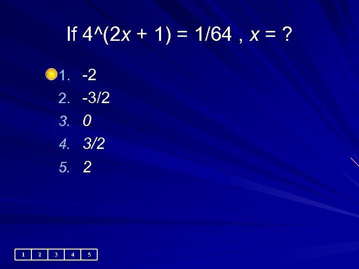 If 4^(2 x + 1) = 1/64 , x = ? 1. -2 2.