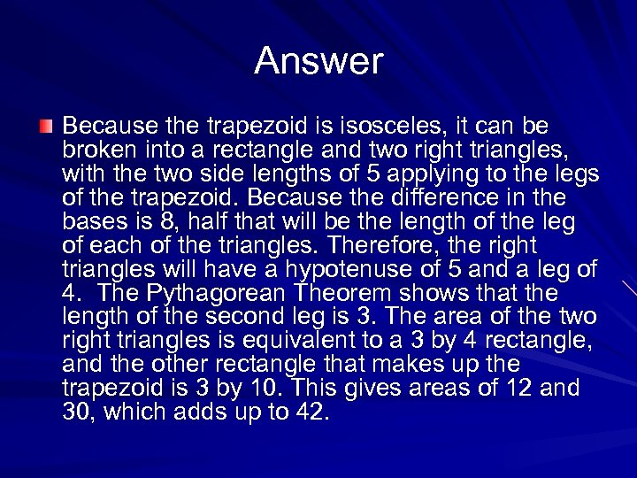 Answer Because the trapezoid is isosceles, it can be broken into a rectangle and