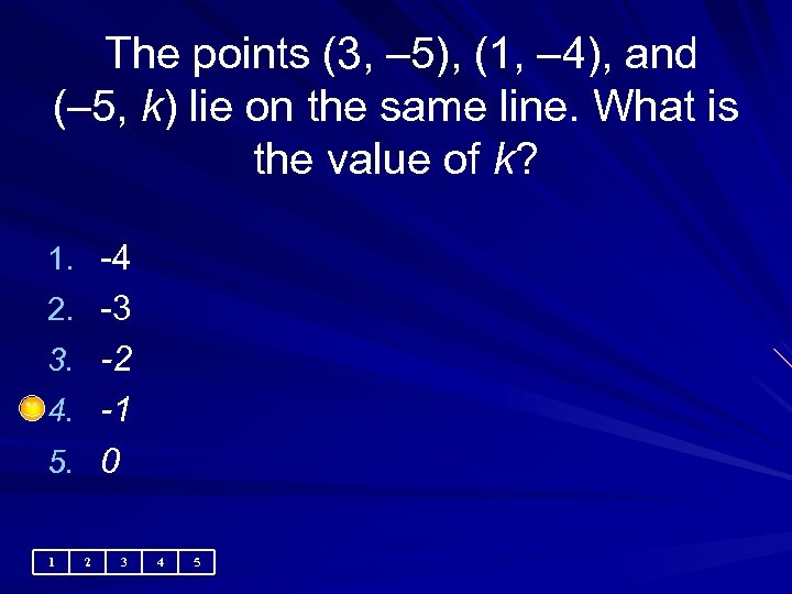 The points (3, – 5), (1, – 4), and (– 5, k) lie
