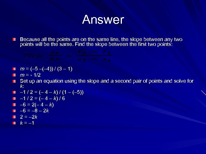 Answer Because all the points are on the same line, the slope between any