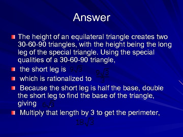 Answer The height of an equilateral triangle creates two 30 -60 -90 triangles, with