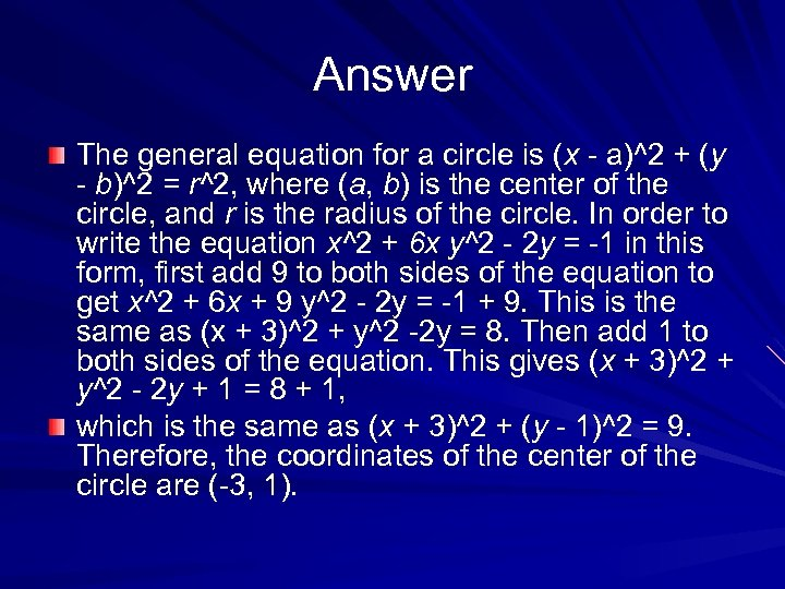 Answer The general equation for a circle is (x - a)^2 + (y -
