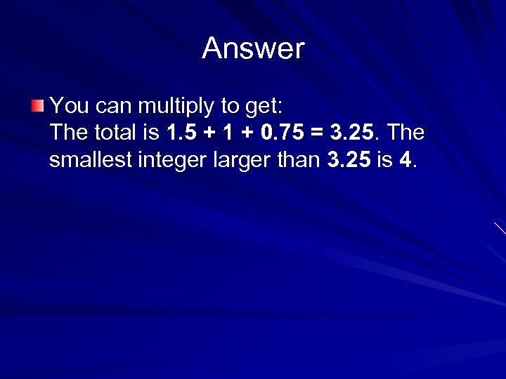 Answer You can multiply to get: The total is 1. 5 + 1 +