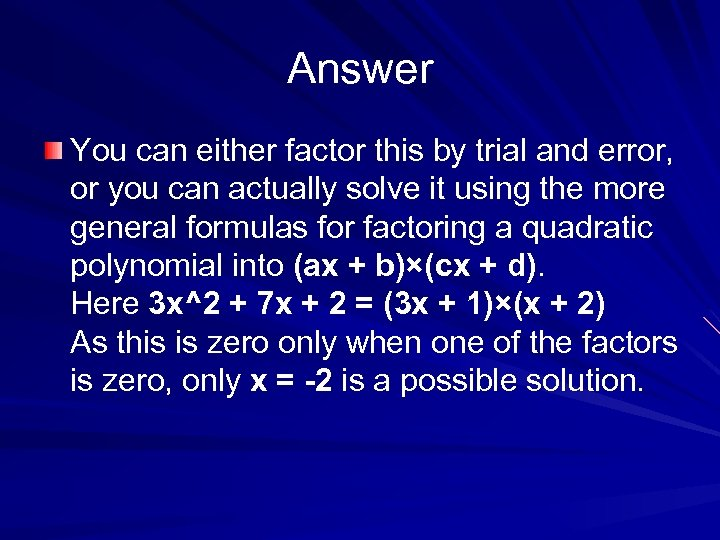 Answer You can either factor this by trial and error, or you can actually
