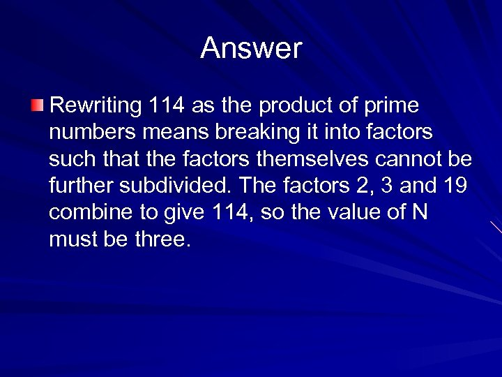 Answer Rewriting 114 as the product of prime numbers means breaking it into factors